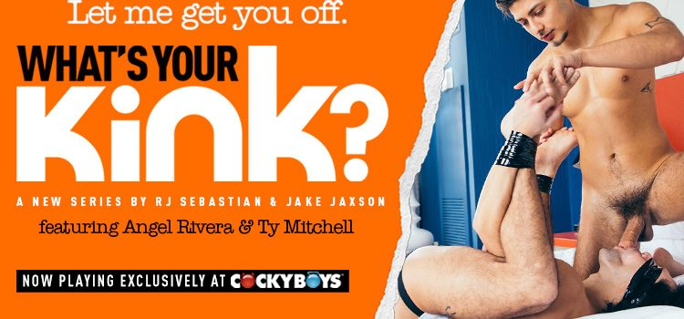 WHAT'S YOUR KINK? featuring Angel Rivera & Ty Mitchell